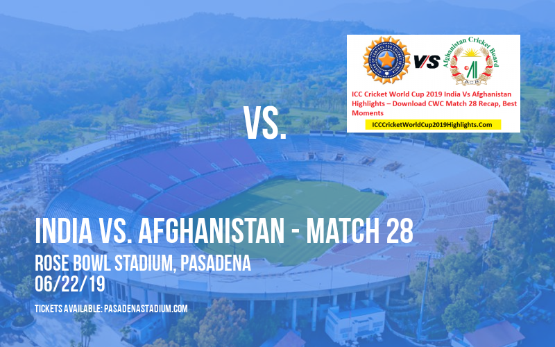 ICC Cricket World Cup: India vs. Afghanistan - Match 28 at Rose Bowl Stadium