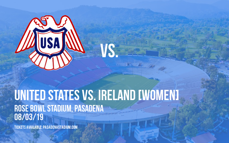 International Friendly: United States vs. Ireland [WOMEN] at Rose Bowl Stadium